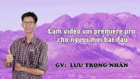 Làm video với premiere pro cho người mới bắt đầu